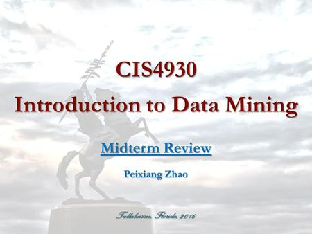 Tallahassee, Florida, 2016 CIS4930 Introduction to Data Mining Midterm Review Peixiang Zhao.