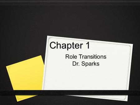 Chapter 1 Role Transitions Dr. Sparks. Copyright © 2009, 2006, 2003, 2000, 1997, 1994 by Saunders, an imprint of Elsevier Inc. Transitions in Nursing.