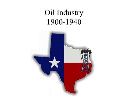 Oil Industry 1900-1940. Before 1901 – oil was used to stop leaks on boats, lubricate machines or kerosene oil for lamps. But, some men knew that Texas.