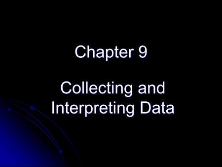 Chapter 9 Collecting and Interpreting Data. Populations and Samples Population: The set of objects being studiedPopulation: The set of objects being studied.