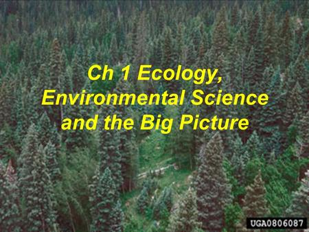 Ch 1 Ecology, Environmental Science and the Big Picture.