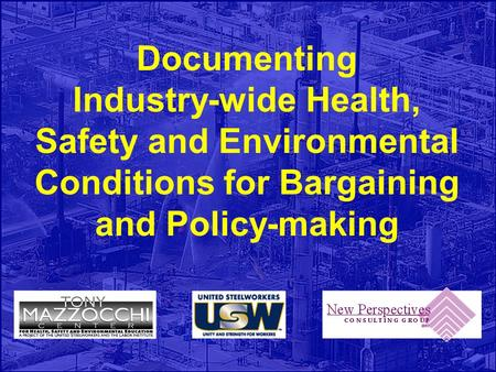 Documenting Industry-wide Health, Safety and Environmental Conditions for Bargaining and Policy-making.