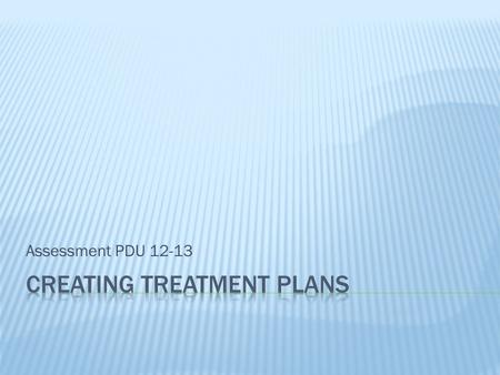 "Assessment PDU 12-13. Participants will develop specially designed instruction plans (treatment plans) based upon the results of the ""Root Cause Analysis"""