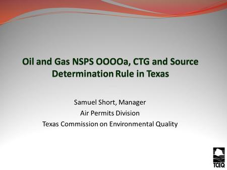 Samuel Short, Manager Air Permits Division Texas Commission on Environmental Quality.