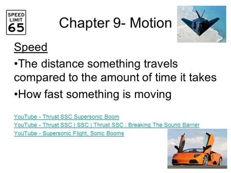 Chapter 9- Motion Speed The distance something travels compared to the amount of time it takes How fast something is moving YouTube - Thrust SSC Supersonic.