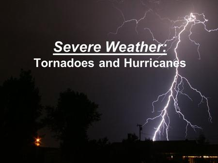 Severe Weather: Tornadoes and Hurricanes. Grab Toto!! TORNADOES  Are a low pressure storm that usually forms over land  in an average year, 800 tornadoes.