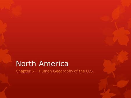 North America Chapter 6 – Human Geography of the U.S.