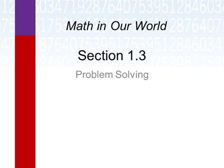 Section 1.3 Problem Solving Math in Our World. Learning Objectives  State the four steps in the basic problem solving procedure.  Solve problems by.