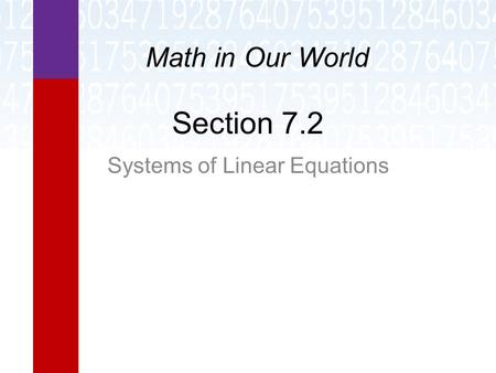 Section 7.2 Systems of Linear <strong>Equations</strong> Math in Our World.
