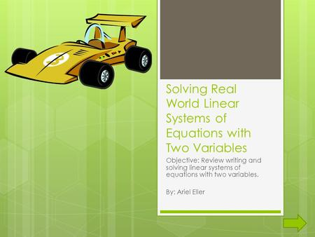Solving Real World Linear Systems of Equations with Two Variables Objective: Review writing and solving linear systems of equations with two variables.
