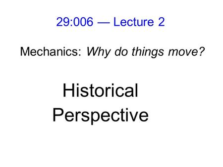 29:006 — Lecture 2 Mechanics: Why do things move? Historical Perspective.