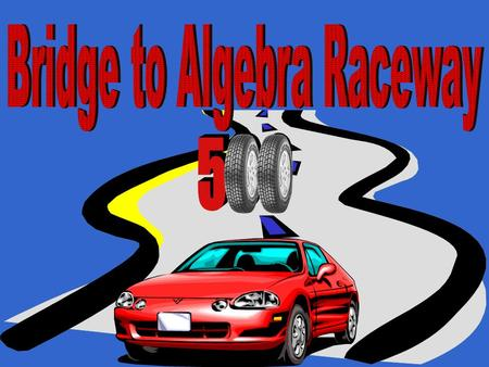 Academic Raceway 500 Welcome to the Bridge to Algebra Raceway 500 Complete Three Races to Win the Academic Trophy Qualifying Lap Atlanta Motor Speedway.