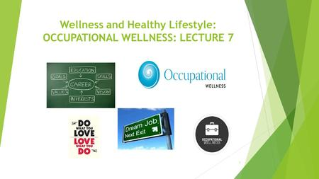 Wellness and Healthy Lifestyle: OCCUPATIONAL WELLNESS: LECTURE 7 1.