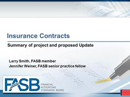 Insurance Contracts Summary of project and proposed Update Larry Smith, FASB member Jennifer Weiner, FASB senior practice fellow.