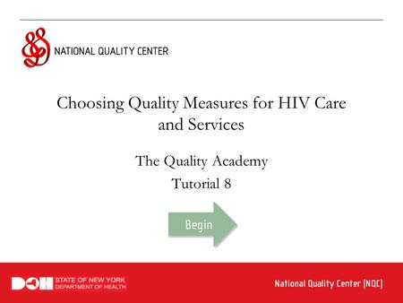 Choosing Quality Measures for HIV Care and Services The Quality Academy Tutorial 8.