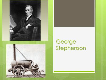 George Stephenson. EARLY LIFE George Stephenson was born on 9 June 1781. His home was at Wylam, near Newcastle-upon-Tyne. Near where he lived there were.