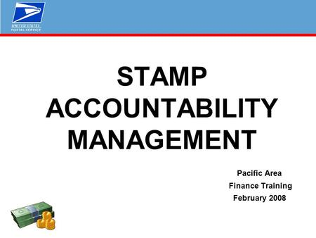 STAMP ACCOUNTABILITY MANAGEMENT Pacific Area Finance Training February 2008.