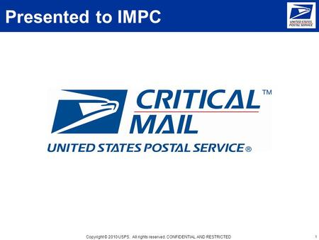 Copyright © 2010 USPS. All rights reserved. CONFIDENTIAL AND RESTRICTED Presented to IMPC 1.