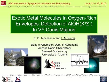 65th International Symposium on Molecular Spectroscopy June 21 – 25, 2010 Exotic Metal Molecules In Oxygen-Rich Envelopes: Detection of AlOH(X 1 Σ + )