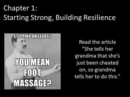 "Chapter 1: Starting Strong, Building Resilience Read the article ""She tells her grandma that she's just been cheated on, so grandma tells her to do this."""