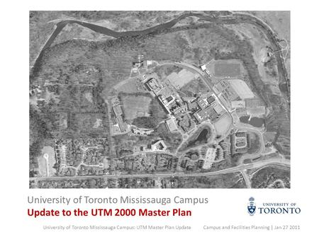 University of Toronto Mississauga Campus Update to the UTM 2000 Master Plan University of Toronto Mississauga Campus: UTM Master Plan Update Campus and.