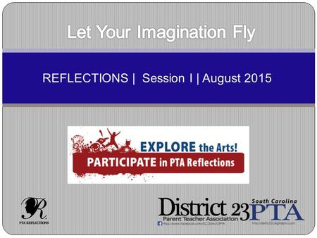 REFLECTIONS | Session I | August 2015. What is Reflections? A National PTA arts recognition and achievement program where students create original works.