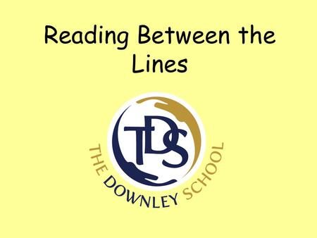 Reading Between the Lines. By the end of the session  Understand what inference and deduction are.  Know why inference and deduction are important skills.