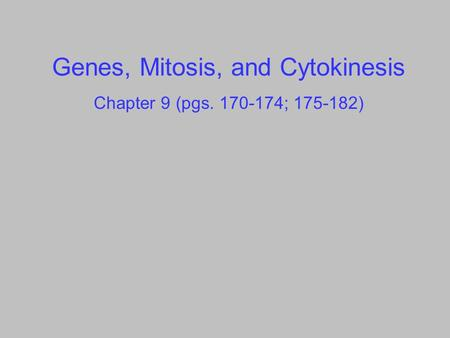 Genes, Mitosis, and Cytokinesis Chapter 9 (pgs. 170-174; 175-182)