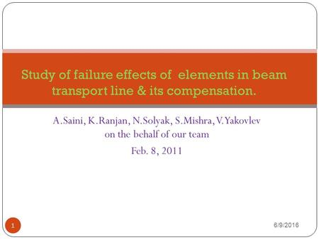A.Saini, K.Ranjan, N.Solyak, S.Mishra, V.Yakovlev on the behalf of our team Feb. 8, 2011 Study of failure effects of elements in beam transport line &