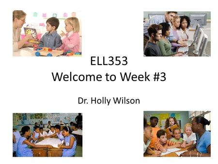 ELL353 Welcome to Week #3 Dr. Holly Wilson. This Week's Assignments 1. Readings 2. Discussion #1: Teaching Vocabulary 3. Discussion #2: Vocabulary Lesson.