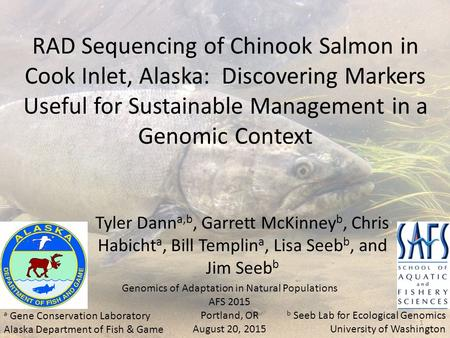RAD Sequencing of Chinook Salmon in Cook Inlet, Alaska: Discovering Markers Useful for Sustainable Management in a Genomic Context Tyler Dann a,b, Garrett.