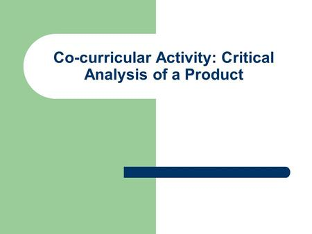 Co-curricular Activity: Critical Analysis of a Product.