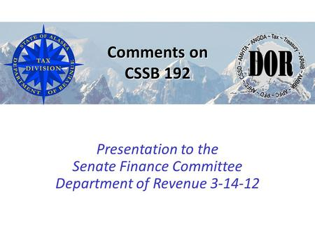 Presentation to the Senate Finance Committee Department of Revenue 3-14-12 Comments on CSSB 192.