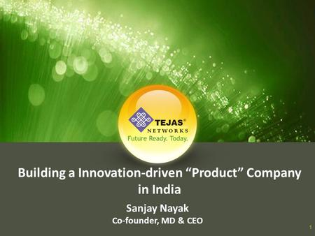 "Building a Innovation-driven ""Product"" Company in India Sanjay Nayak Co-founder, MD & CEO 1."