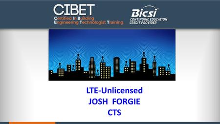 LTE-Unlicensed JOSH FORGIE CTS. Flavors LTE-U / LAA – New deployments LWA – Link Aggregation - Expands operator deployments into existing WiFi WiFi –