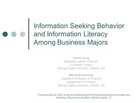 Information Seeking Behavior and Information Literacy Among Business Majors Casey Long Business Liaison Librarian University Library Georgia State University,