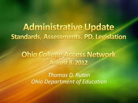 Thomas D. Rutan Ohio Department of Education. New graduation requirements Effective Class of 2014 (current juniors) Algebra II or its equivalent Inquiry-based.