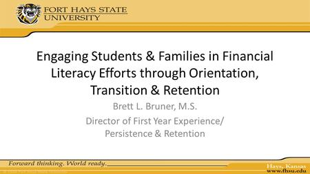 Engaging Students & Families in Financial Literacy Efforts through Orientation, Transition & Retention Brett L. Bruner, M.S. Director of First Year Experience/