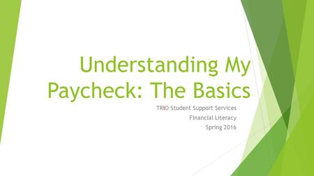 Understanding My Paycheck: The Basics TRiO Student Support Services Financial Literacy Spring 2016.