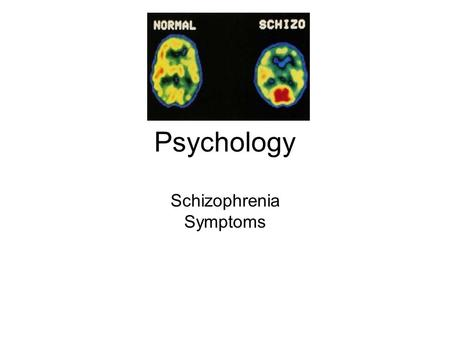Psychology Schizophrenia Symptoms. Learning outcomes: a) To describe the symptoms of schizophrenia.