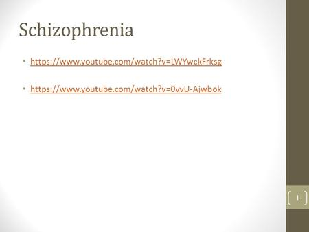 Schizophrenia https://www.youtube.com/watch?v=LWYwckFrksg https://www.youtube.com/watch?v=0vvU-Ajwbok 1.