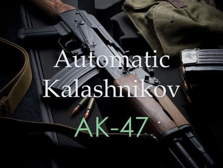 Automatic Kalashnikov AK-47. Mikhail Kalashnikov began his career as a weapon designer while in a hospital after he was shot in the shoulder during the.