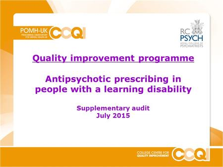 Quality improvement programme Antipsychotic prescribing in people with a learning disability Supplementary audit July 2015.