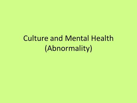 Culture and Mental Health (Abnormality). Defining abnormality Psychopatalogy is believed to be related to culture and can be understood within the culture.