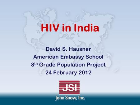 HIV in India David S. Hausner American Embassy School 8 th Grade Population Project 24 February 2012.