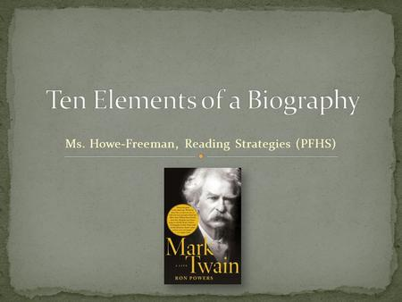 Ms. Howe-Freeman, Reading Strategies (PFHS) bi·og·ra·phy : n. pl. bi·og·ra·phies An account of a person's life written, composed, or produced by another: