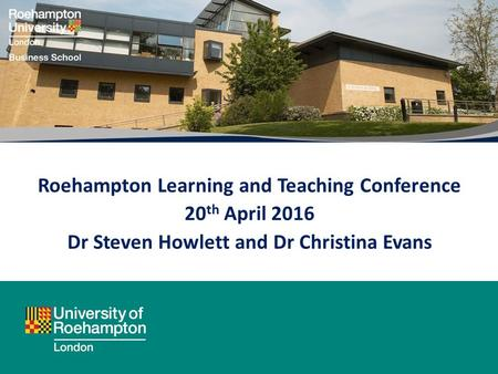 Roehampton Learning and Teaching Conference 20 th April 2016 Dr Steven Howlett and Dr Christina Evans.