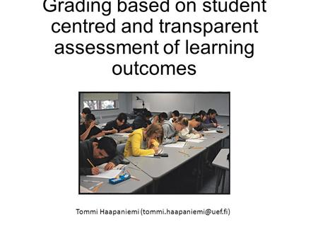 Grading based on student centred and transparent assessment of learning outcomes Tommi Haapaniemi