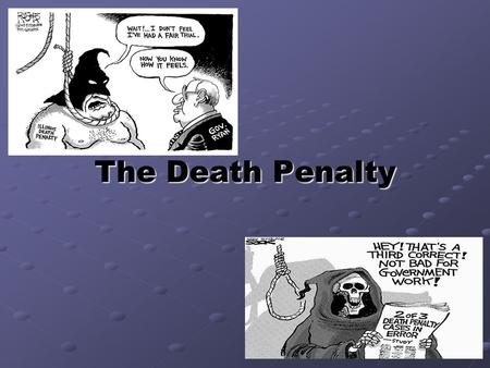 The Death Penalty. Basic History of the Death Penalty The Death Penalty has been around since approximately the beginning of recorded history. Obviously,