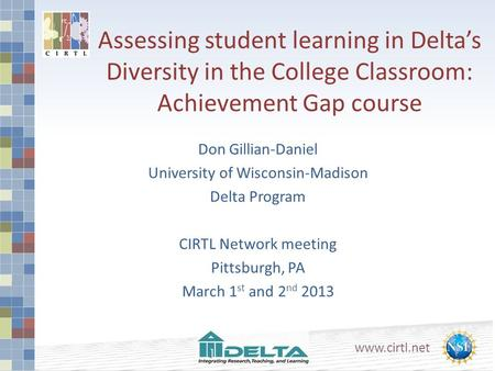 Www.cirtl.net Assessing student learning in Delta's Diversity in the College Classroom: Achievement Gap course Don Gillian-Daniel University of Wisconsin-Madison.